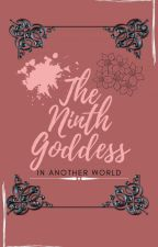 The Ninth Goddess (Book 1: In another world)  by bloodyxharm