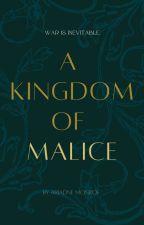 A Kingdom of Malice by AriadneMonroe