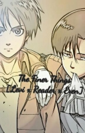 The Finer Things [Levi x Reader x Eren] by the_queens_spider_