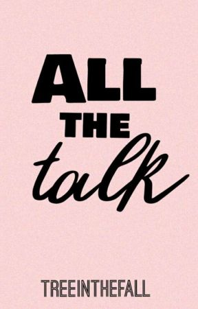 All the Talk by TreeInTheFall