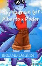 My human girl//Alberto x reader// by SunedeJager4