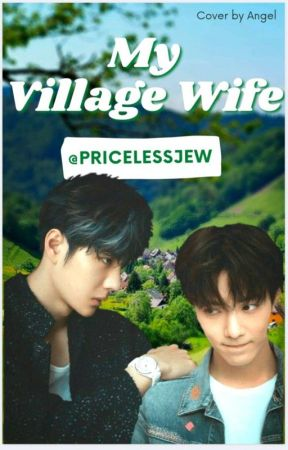 My Village Wife ||YiZhan FF|| by pricelessjew