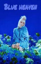 Blue heaven// Billie eilish fanfic by bellyxbilz