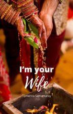 I'M your Wife by tammannasamantaray