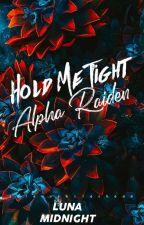 Hold Me Tight, Alpha Raiden. (Werewolf Series 1) by selenophiletheaa