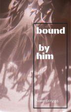 bound by him  by hiddenfairy333
