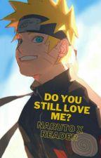 Do you still love me? (Naruto x reader) by lmaooooox_d