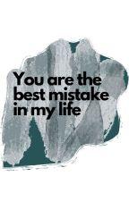 Best Mistake In My Life by FalchionZXZ
