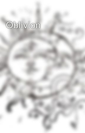 Oblivion by tauruswriter