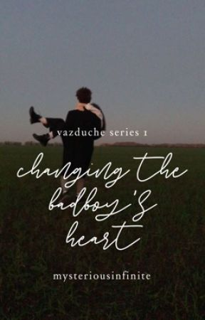 Changing the Bad boy's heart by MysteriousInfinite