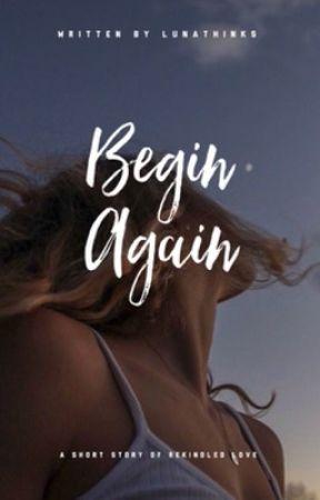 Begin Again by LunaThinks