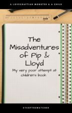 The Misadventures of Pip & Lloyd by EyeoftheWatcher