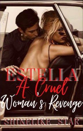 ESTELLA: A CRUEL WOMAN'S REVENGE by ShineLike_Star