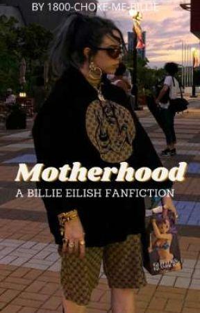 Motherhood - billie eilish  by 1800-CHOKE-ME-BILLIE