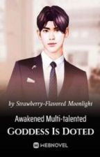 Awakened Multi-talented Goddess Is Doted by light_ryuk