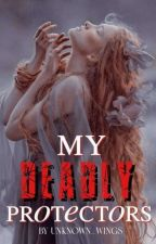 My Deadly Protectors by unknown_wings