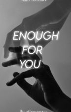 Enough for you  by _athazqgxraa