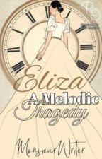 Eliza: A Melodic Tragedy ni MonsieurWriter