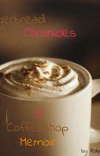 The Gingerbread Chronicles: A Coffeeshop Memoir: by: Robert Florian by RobertFlorianJaek