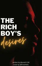The Rich Boy's Desires by JuneX1236