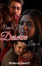 Don't I Deserve To Love U? by cinub29
