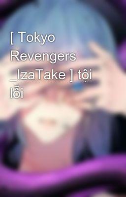 [ Tokyo Revengers _IzaTake ] tội lỗi