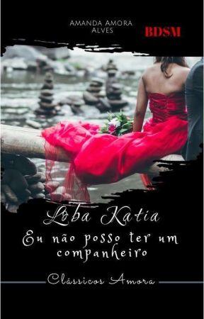 Loba Katia Eu não posso ter um companheiro by AmandaAmora8