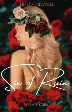 Six of Ruin (Heirs of Irenwell #1) by nellathorn