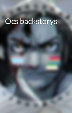 Ocs backstorys by Iam-M1sf0rtun3
