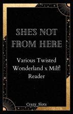 She's Not From Here {Various Twisted Wonderland x MILF! Reader} by Crazy_Slots