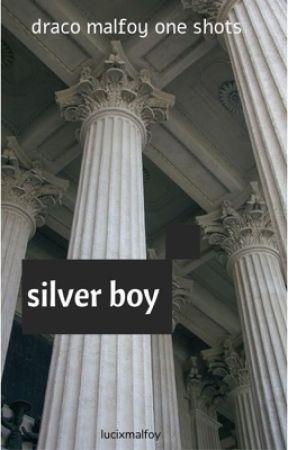 SILVER BOY - oneshots de draco malfoy by lucixmalfoy