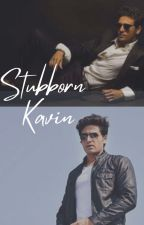 Stubborn Kavin by Fan_girl___