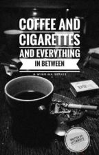 Coffee and Cigarettes and Everything in Between by leftmwrite
