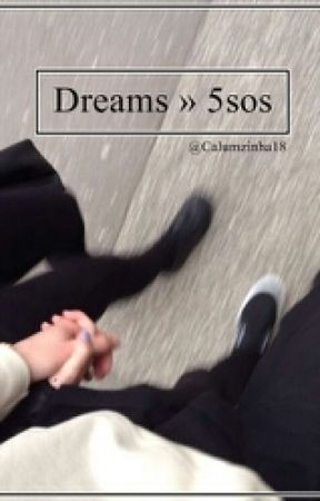 Dreams 》5SOS fanfic by Calumzinha18
