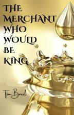 The Merchant Who Would be King by TimothyBaril