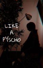 LIKE A PYSCHO  by choisanhawt