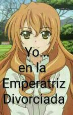 YO... EN LA EMPERATRIZ DIVORCIADA. by ngelesMedina2