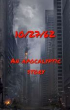 10/27/62 - An Apocalyptic Story by celestebaudelaire