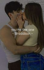 You're The One ~ Braddison  by kamyluvsyou