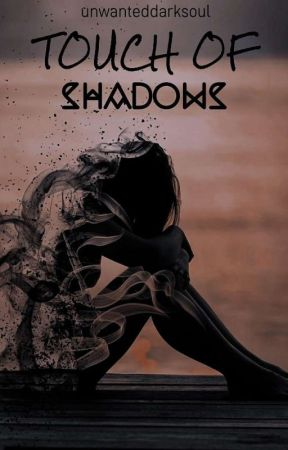 Touch Of Shadows by unwanteddarksoul