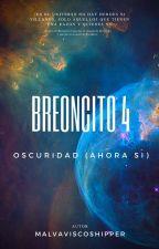 Breoncito 4: Oscuridad (Ahora si) by MalvaviscoShipper