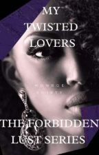My Twisted Lovers - Book Two of The Forbidden Lust Series by MonroeThirty