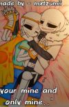 your mine and only mine.. | yandere cross au | sans aus cover