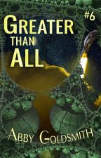 Greater Than All [Saturdays] [#SciFi] [#SFF] #6 by AbbyBabble
