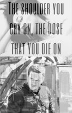 The shoulder you cry on, the dose that you die on by tayla-billie