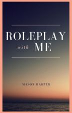 Roleplay With Me by MasonHarperWrites