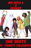 Big Hero 6 x Reader One Shots {Discontinued} cover