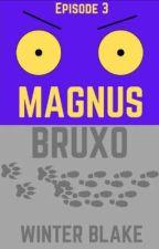 Magnus Bruxo (S1E3) by AuthorWinterBlake