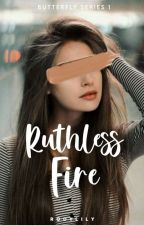 Ruthless Fire (Butterfly Series #1) by rodylily