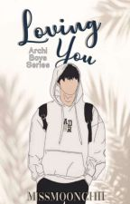 Loving You (Archi Boys Series #5) by MissMoonchii